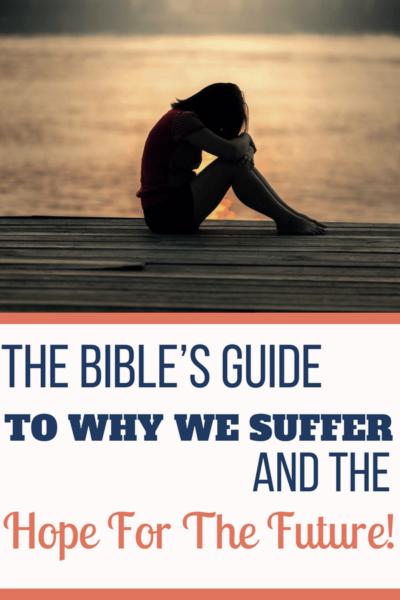 The Bible Answers Why We Suffer and the Hope for the Future