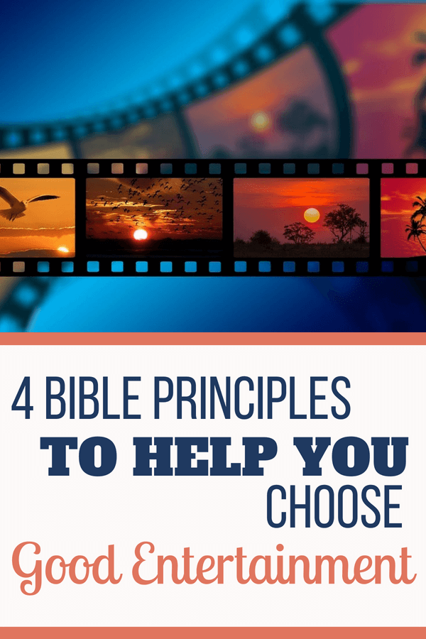 4 Bible Principles to Help You Choose Good Entertainment