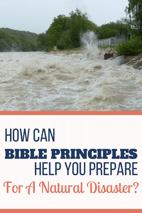 Bible Principles Can Help You Prepare for a Natural Disaster