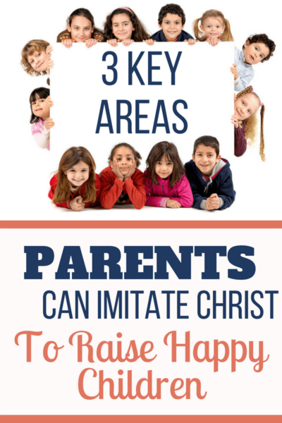 Parents Can Imitate Christ for Happy Children