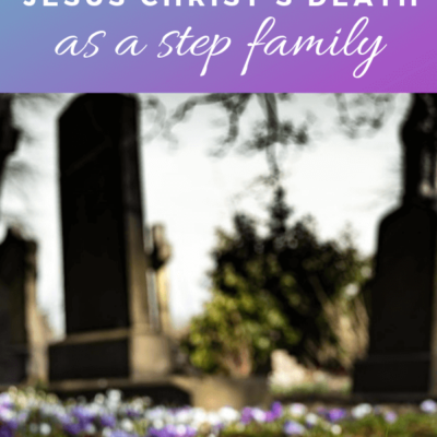 Simple Tips for Explaining the Importance of Jesus Christ Death as a Family