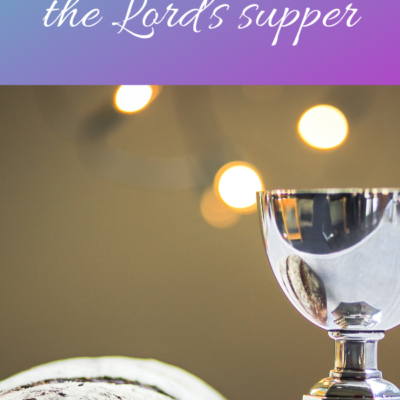 How and Why Your Family Should Celebrate The Lord's Supper