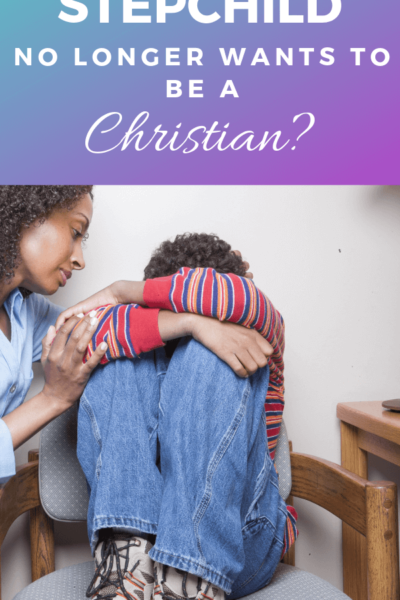 Helping stepparents who are told by their stepchild that they no longer want to be a Christian.